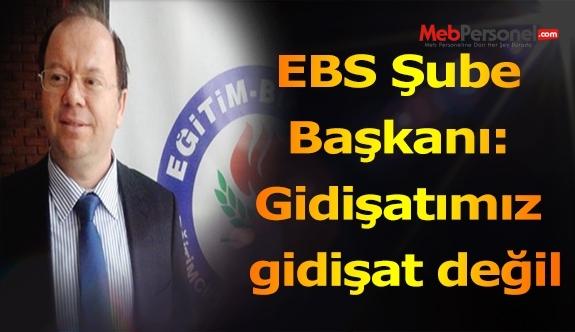 EBS Şube Başkanı: Gidişatımız gidişat değil