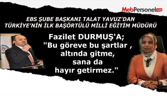 EBS Şube Başkanı Talat YAVUZ :Fazilet Hanım Bu görev sana hayır getirmez.