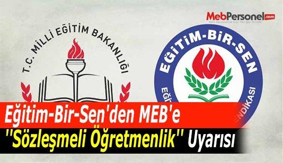 Eğitim-Bir-Sen'den MEB'e ''Sözleşmeli Öğretmenlik'' Uyarısı