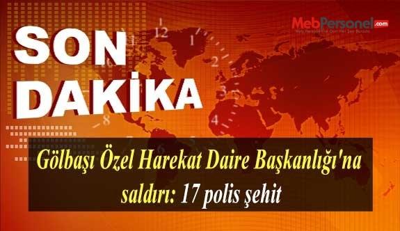 Gölbaşı Özel Harekat Daire Başkanlığı'na saldırı: 17 polis şehit