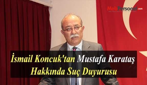 İsmail Koncuk'tan Mustafa Karataş Hakkında Suç Duyurusu