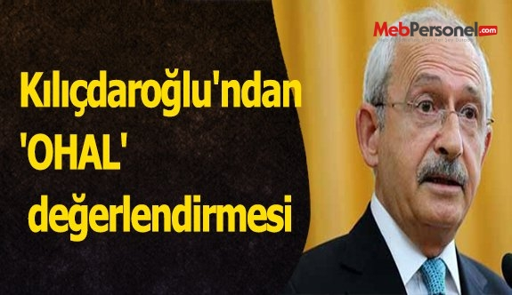 Kılıçdaroğlu'ndan 'OHAL' değerlendirmesi
