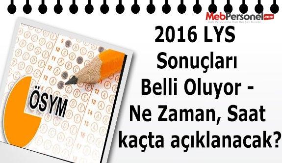 LYS 2016 Sonuçları Belli Oluyor - Ne Zaman, Saat kaçta açıklanacak?