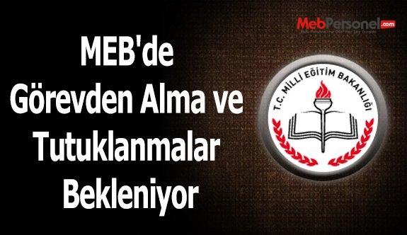 MEB'de Görevden Alma ve Tutuklanmalar Bekleniyor