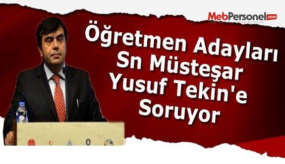 Öğretmen Adayları Sn Müsteşar Yusuf Tekin'e Soruyor