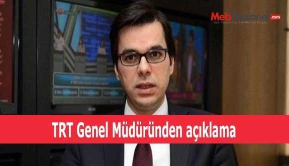TRT Genel Müdüründen açıklama