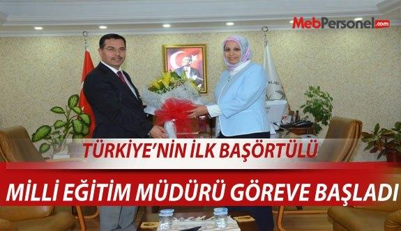 Türkiye'nin ilk başörtülü milli eğitim müdürü göreve başladı.