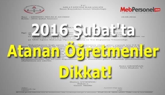 2016 Şubat'ta Atanan Öğretmenler Dikkat!