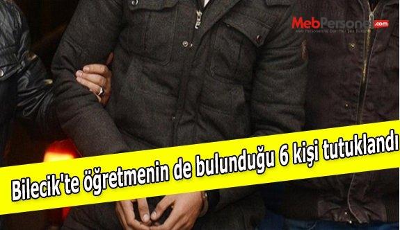 Bilecik'te öğretmenin de bulunduğu 6 kişi tutuklandı