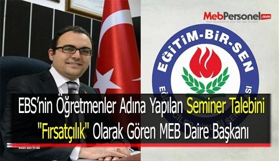 EBS'nin Öğretmenler Adına Yapılan Seminer Talebini ''Fırsatçılık'' Olarak Gören MEB Daire Başkanı