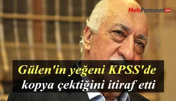 Gülen'in yeğeni KPSS'de kopya çektiğini itiraf etti