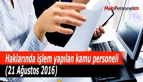 Haklarında işlem yapılan kamu personeli (21 Ağustos 2016)