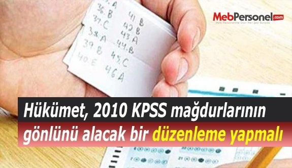 Hükümet, 2010 KPSS mağdurlarının gönlünü alacak bir düzenleme yapmalı