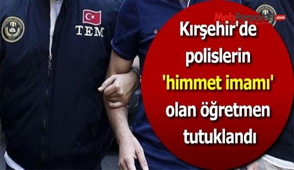 Kırşehir'de polislerin 'himmet imamı' olan öğretmen tutuklandı