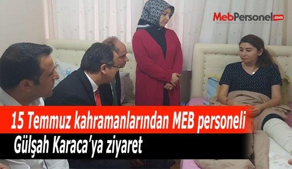 MEB'den 15 Temmuz kahramanlarından MEB personeli Gülşah Karaca'ya ziyaret