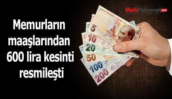 Memurların maaşlarından 600 lira kesinti resmileşti