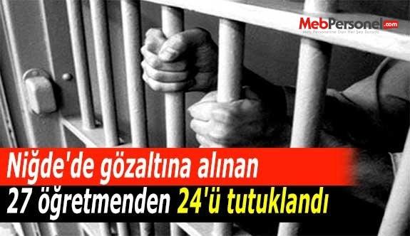 Niğde'de gözaltına alınan 27 öğretmenden 24'ü tutuklandı
