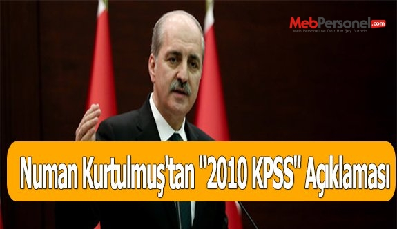 Numan Kurtulmuş'tan ''2010 KPSS'' Açıklaması