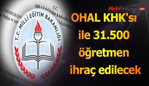 OHAL KHK'sı ile 31.500 öğretmen ihraç edilecek