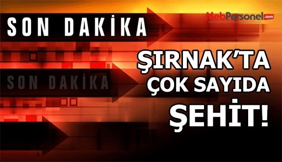 Şırnak'tan acı haber çok sayıda şehit!