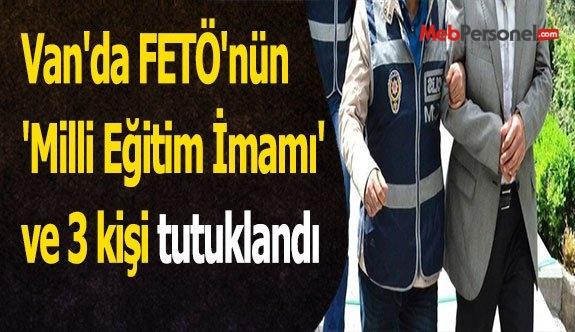 Van'da FETÖ'nün 'Milli Eğitim İmamı' ve 3 kişi tutuklandı