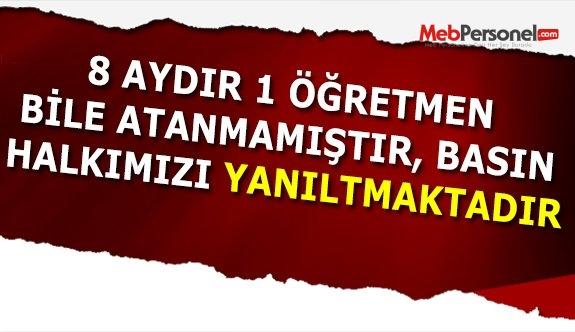 8 AYDIR TEK BİR ÖĞRETMEN BİLE ATANMADI!