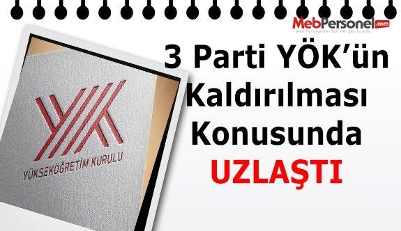 Ak Parti, CHP ve MHP temsilcileri, YÖK'ün kaldırılması konusunda uzlaştı