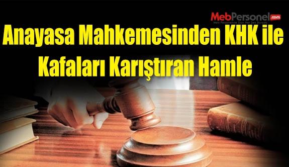 Anayasa Mahkemesinden KHK ile Kafaları Karıştıran Hamle