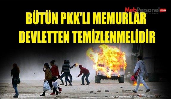 BÜTÜN PKK'LI MEMURLAR DEVLETTEN TEMİZLENMELİDİR