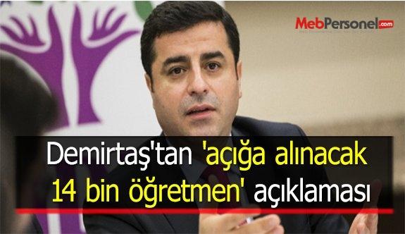 Demirtaş'tan 'açığa alınacak 14 bin öğretmen' açıklaması