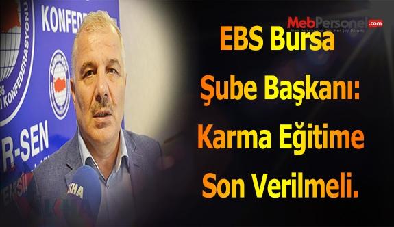 EBS Bursa Şube Başkanı: Karma Eğitime Son Verilmeli.