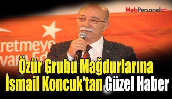 Özür Grubu Mağdurlarına İsmail Koncuk'tan Güzel Haber