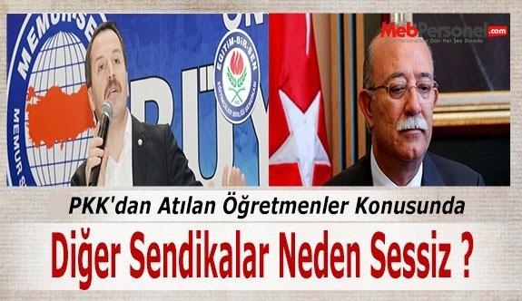 PKK'dan Atılan Öğretmenler Konusunda Diğer Sendikalar Neden Sessiz ?