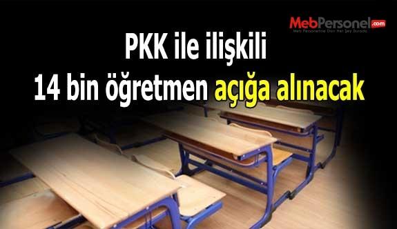 PKK ile ilişkili 14 bin öğretmen açığa alınacak