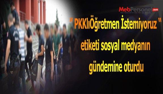 """"""" PKKlıÖğretmen İstemiyoruz """" etiketi sosyal medyanın gündemine oturdu"""