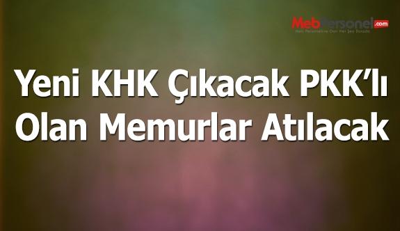Yeni KHK Çıkacak, Bu Kez PKK'lılar İhraç Edilecek
