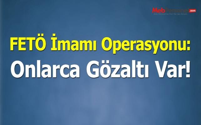13 ilde FETÖ imamı operasyonu: 121 kişiden 35'i gözaltına alındı