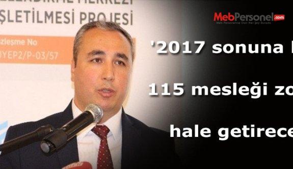 '2017 sonuna kadar 115 mesleği zorunlu hale getireceğiz'
