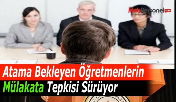 Atama Bekleyen Öğretmenlerin Mülakata Tepkisi Sürüyor