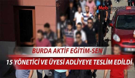 Bursa'da 15 Aktif Eğitim-Sen yöneticisi ve üyesi adliyeye sevk edildi