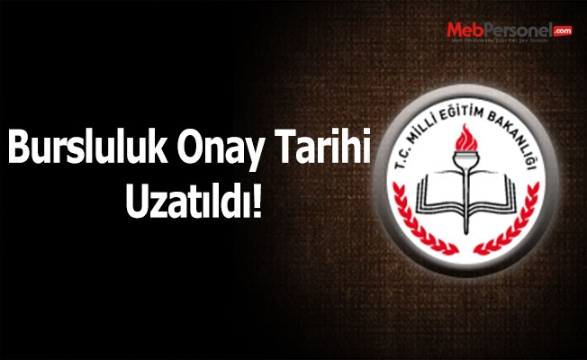 Bursluluk Onay Tarihi Uzatıldı!
