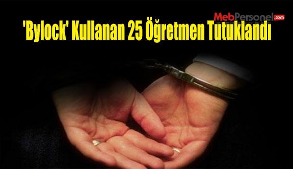 'Bylock' kullanan 25 öğretmen tutuklandı