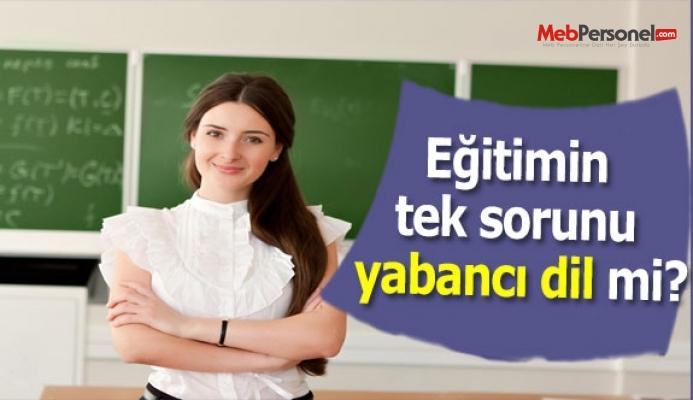 Eğitimin tek sorunu yabancı dil mi?