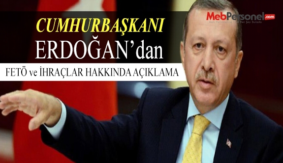 Erdoğan: Devletin bekası için ihraç ediyoruz