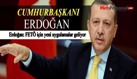 Erdoğan: FETÖ için yeni uygulamalar geliyor