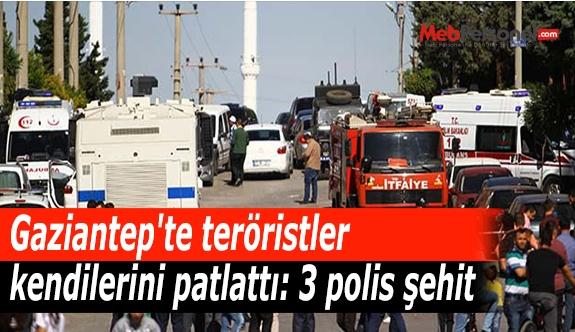 Gaziantep'te teröristler kendilerini patlattı: 3 polis şehit