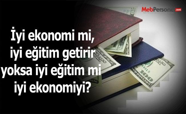 İyi ekonomi mi, iyi eğitim getirir yoksa iyi eğitim mi iyi ekonomiyi?