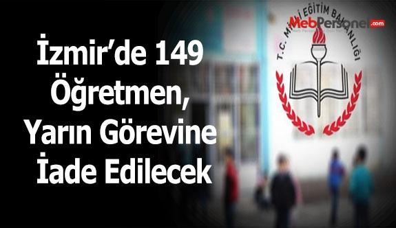 İzmir'de, 149 öğretmen, yarın görevine iade edilecek