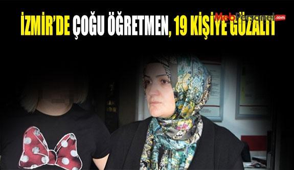 İzmir'de çoğu öğretmen, 19 kişiye gözaltı