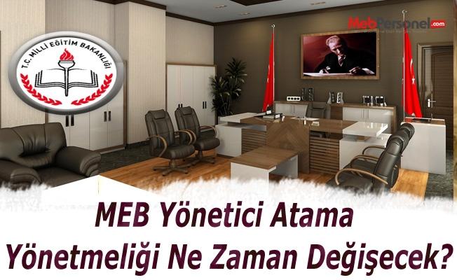 MEB Yönetici Atama Yönetmeliği Ne Zaman Değişecek?